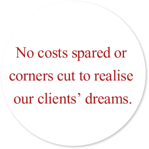 No costs spared or corners cut to realise our clients' dreams.